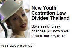 New Youth Castration Law Divides Thailand