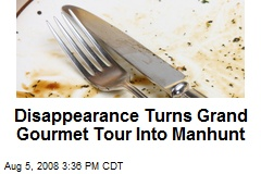 Disappearance Turns Grand Gourmet Tour Into Manhunt