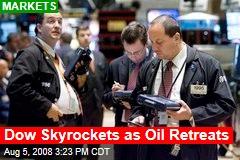 Dow Skyrockets as Oil Retreats