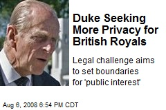 Duke Seeking More Privacy for British Royals