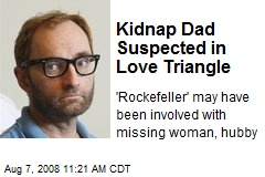 Kidnap Dad Suspected in Love Triangle