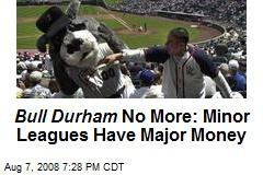 Bull Durham No More: Minor Leagues Have Major Money