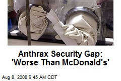Anthrax Security Gap: 'Worse Than McDonald's'