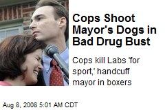 Cops Shoot Mayor's Dogs in Bad Drug Bust