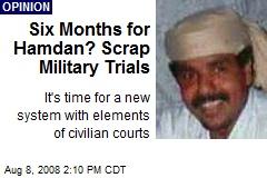 Six Months for Hamdan? Scrap Military Trials