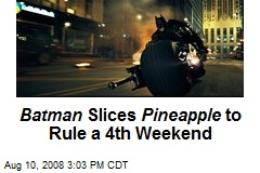 Batman Slices Pineapple to Rule a 4th Weekend