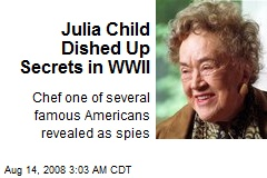Julia Child Dished Up Secrets in WWII