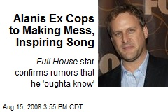 Alanis Ex Cops to Making Mess, Inspiring Song