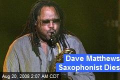 Dave Matthews Saxophonist Dies