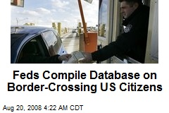 Feds Compile Database on Border-Crossing US Citizens