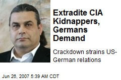 Extradite CIA Kidnappers, Germans Demand