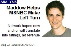 Maddow Helps MSNBC Make Left Turn