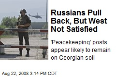 Russians Pull Back, But West Not Satisfied