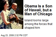 Obama Is a Son of Hawaii, but a Man of Chicago