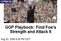 GOP Playbook: Find Foe's Strength and Attack It