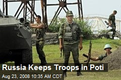 Russia Keeps Troops in Poti