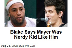 Blake Says Mayer Was Nerdy Kid Like Him