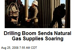 Drilling Boom Sends Natural Gas Supplies Soaring