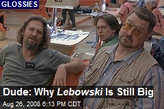 Dude: Why Lebowski Is Still Big