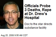 Officials Probe 3 Deaths, Rape at Dr. Drew's Hospital