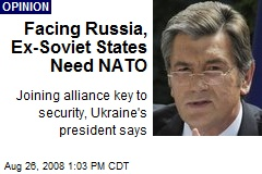 Facing Russia, Ex-Soviet States Need NATO