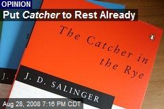 Put Catcher to Rest Already