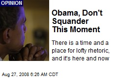 Obama, Don't Squander This Moment