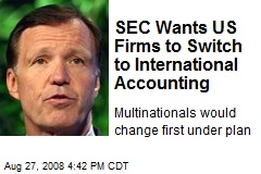 SEC Wants US Firms to Switch to International Accounting