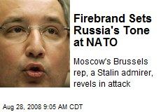 Firebrand Sets Russia's Tone at NATO