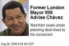 Former London Mayor Will Advise Chávez