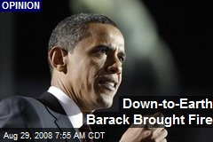 Down-to-Earth Barack Brought Fire