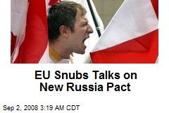 EU Snubs Talks on New Russia Pact