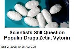 Scientists Still Question Popular Drugs Zetia, Vytorin