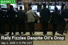 Rally Fizzles Despite Oil's Drop