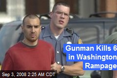 Gunman Kills 6 in Washington Rampage