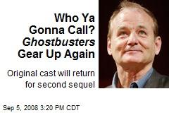 Who Ya Gonna Call? Ghostbusters Gear Up Again