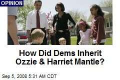 How Did Dems Inherit Ozzie & Harriet Mantle?