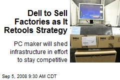 Dell to Sell Factories as It Retools Strategy