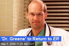 'Dr. Greene' to Return to ER