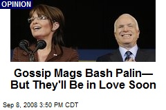 Gossip Mags Bash Palin— But They'll Be in Love Soon