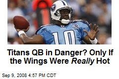 Titans QB in Danger? Only If the Wings Were Really Hot