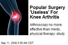 Popular Surgery 'Useless' For Knee Arthritis