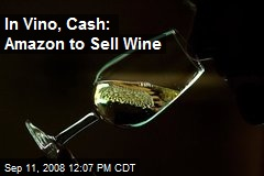 In Vino, Cash: Amazon to Sell Wine