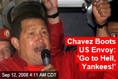 Chavez Boots US Envoy: 'Go to Hell, Yankees!'