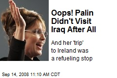 Oops! Palin Didn't Visit Iraq After All