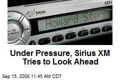 Under Pressure, Sirius XM Tries to Look Ahead