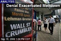 Denial Exacerbated Meltdown