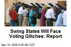 Swing States Will Face Voting Glitches: Report