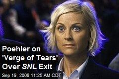 Poehler on 'Verge of Tears' Over SNL Exit