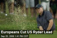 Europeans Cut US Ryder Lead